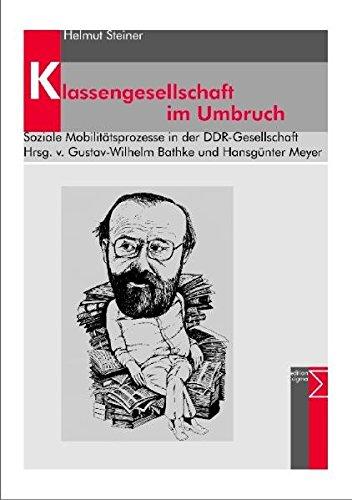 Klassengesellschaft im Umbruch. Soziale Mobilitätsprozesse in der DDR-Gesellschaft. Hrsg. von Gustav-Wilhelm Bathke und Hansgünther Meyer. - Steiner, Helmut