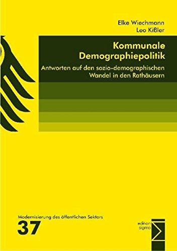 Kommunale Demographiepolitik: Antworten auf den sozio-demographischen Wandel in den Rathäusern : Antworten auf den sozio-demographischen Wandel in den Rathäusern - Elke Wiechmann, Leo Kißler