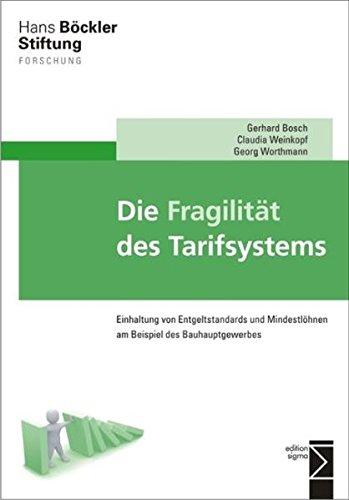 Die Fragilität des Tarifsystems: Einhaltung von Entgeltstandards und Mindestlöhnen am Beispiel des Bauhauptgewerbes - Gerhard Bosch, Claudia Weinkopf, Georg Worthmann