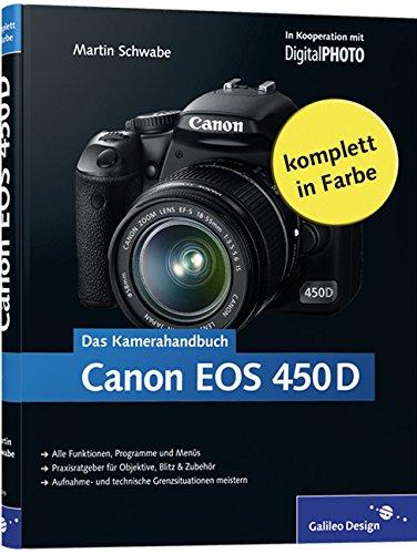 9783836212090: Canon EOS 450 D. Das Kamerahandbuch: Alle Funktionen, Programme und Menüs. Praxisratgeber für Objektive, Blitz & Zubehör. Aufnahme- und technische Grenzsituationen meistern