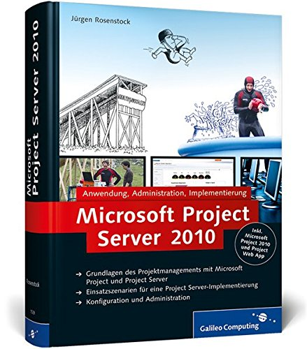 9783836215398: Microsoft Project Server 2010: Anwendung, Administration, Implementierung, Inkl.Microsoft Project 2010 und Project Web App