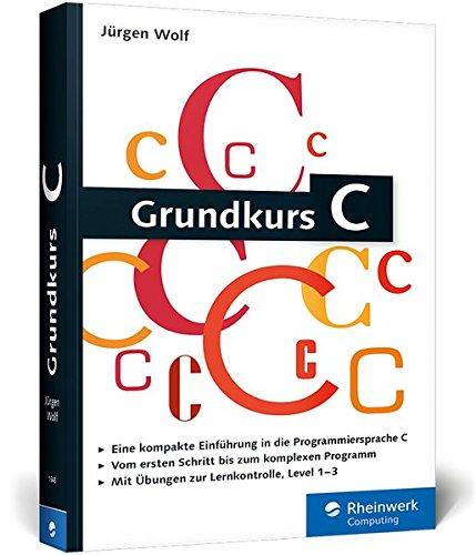 9783836215466: Grundkurs C: C-Programmierung verständlich erklärt