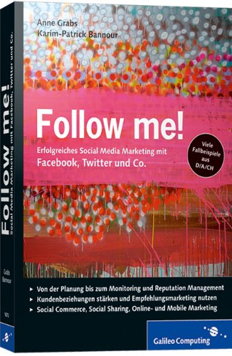 9783836216722: Follow me!: Social Media Marketing mit Facebook, Twitter, XING, YouTube und Co. Inkl. Empfehlungsmarketing, Crowdsourcing und Social Commerce