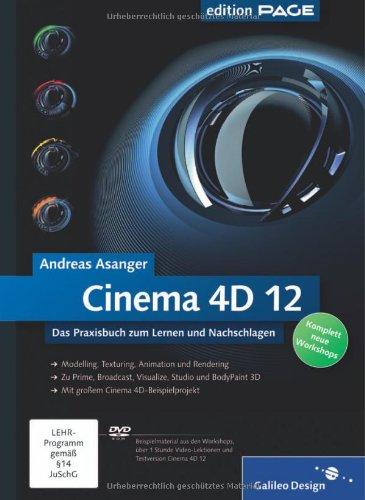 Cinema 4D 12 : das Praxisbuch zum Lernen und Nachschlagen ; [komplett neue Workshops]. Andreas Asanger / Edition PAGE; Galileo Design - Asanger, Andreas (Verfasser)