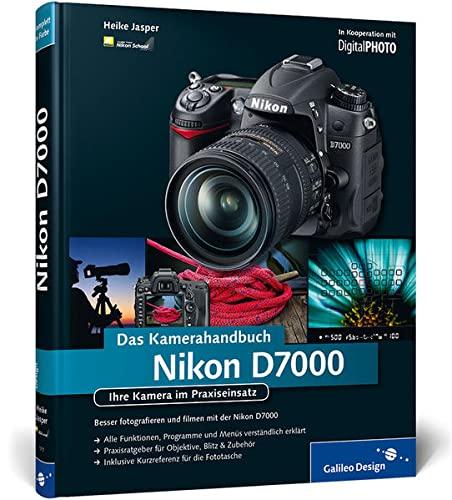 Nikon D7000. Das Kamerahandbuch: Ihre Kamera im Praxiseinsatz