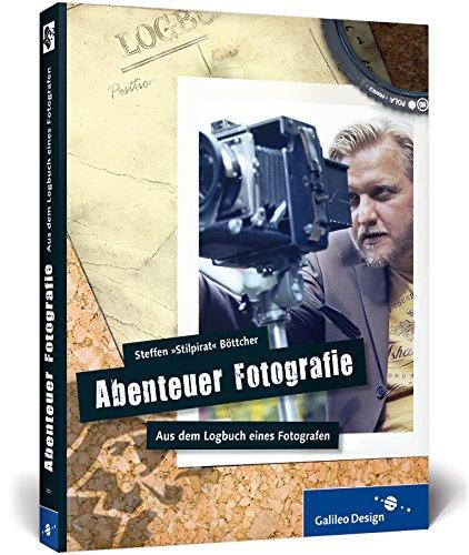 9783836218214: Abenteuer Fotografie. Aus dem Logbuch eines Fotografen