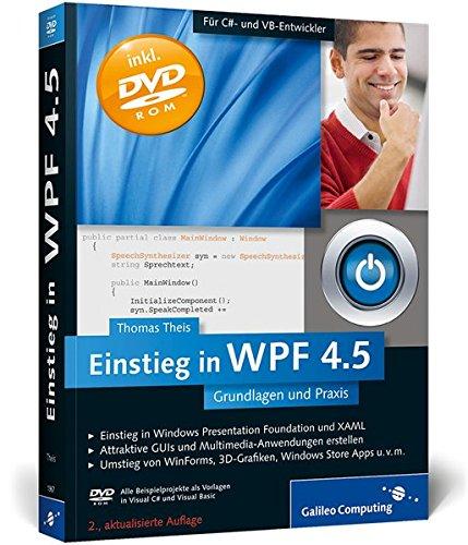 9783836219679: Einstieg in WPF 4.5: Grundlagen und Praxis. Wie Sie die Windows Presentation Foundation richtig einsetzen