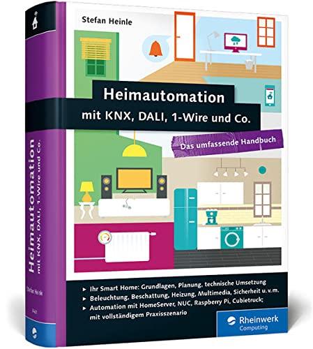 9783836234610: Heimautomation mit KNX, DALI, 1-Wire und Co: Das umfassende Handbuch. Das Standardwerk für Smart Homes: Einrichtung, Steuerung, Hardware-Tipps u. v. m