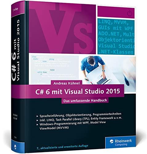 9783836237147: C# 6 mit Visual Studio 2015: Das umfassende Handbuch: Spracheinführung, Objektorientierung, Programmiertechniken