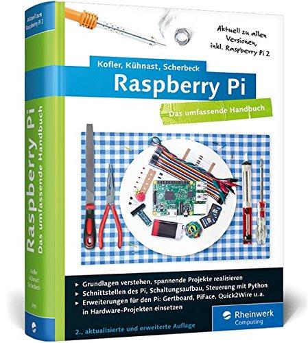 9783836237956: Raspberry Pi: Das umfassende Handbuch. Komplett in Farbe - inkl. Schnittstellen, Schaltungsaufbau, Steuerung mit Python u.v.m