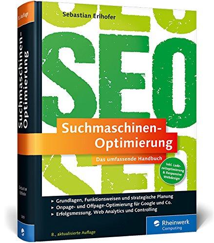 9783836238793: Suchmaschinen-Optimierung: Das umfassende Handbuch. Das SEO-Standardwerk im deutschsprachigen Raum. On- und Offpage-Optimierung für Google und Co