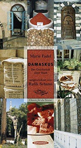 9783836300377: Damaskus: Der Geschmack einer Stadt. Oasen für die Sinne