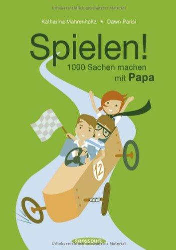 9783836300742: Spielen!: 1000 Sachen machen mit Papa