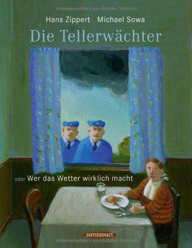 Die Tellerwächter oder Wer das Wetter wirklich: Hans Zippert; Michael