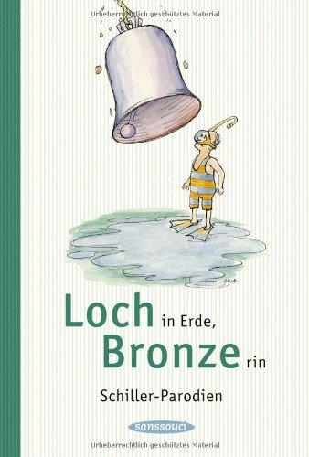 Loch in Erde, Bronze rin: Schiller-Parodien: Schiller, Friedrich