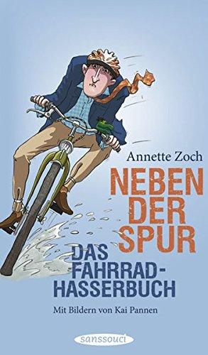 Neben der Spur. Das Fahrradhasserbuch - Zoch, Annette, Pannen, Kai