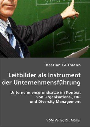 9783836400152: Leitbilder als Instrument der Unternehmensführung: Unternehmensgrundsätze im Kontext von Organisations-, HR-und Diversity Management