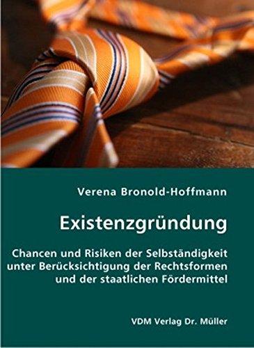 9783836401388: Existenzgründung: Chancen und Risiken der Selbständigkeit unter Berücksichtigung der Rechtsformen und der staatlichen Fördermittel