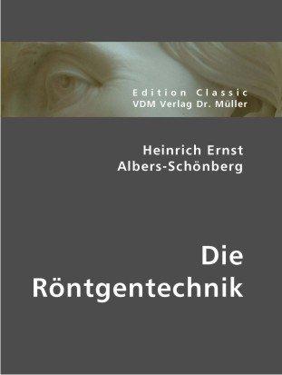 Die Röntgentechnik (Paperback): Heinrich E. Albers-Schönberg