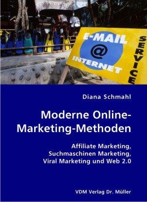 9783836405331: Moderne Online-Marketing-Methoden: Affiliate Marketing, Suchmaschinen Marketing, Viral Marketing und Web 2.0