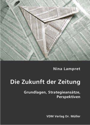 9783836406765: Die Zukunft der Zeitung: Grundlagen, Strategieansätze, Perspektiven