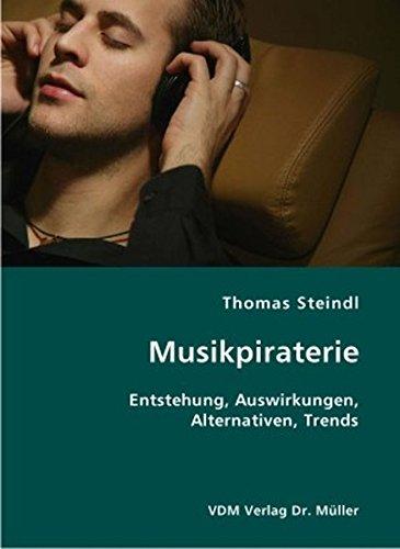 9783836406963: Musikpiraterie: Entstehung, Auswirkungen, Alternativen, Trends