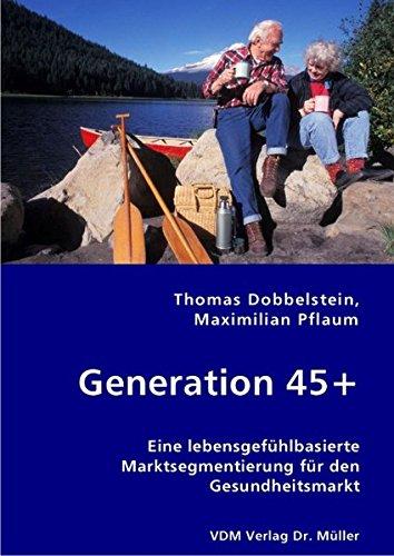 Beispielbild für Generation 45+: Eine lebensgefühlbasierte Marktsegmentierung für den Gesundheitsmarkt zum Verkauf von medimops