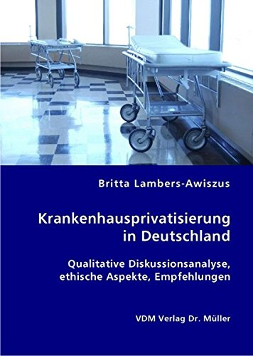 9783836409261: Krankenhausprivatisierung in Deutschland: Qualitative Diskussionsanalyse, ethische Aspekte, Empfehlungen