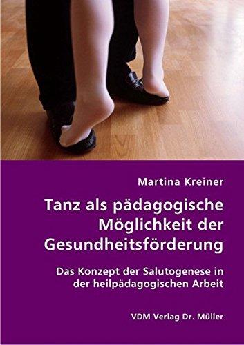 9783836409407: Tanz als pädagogische Möglichkeit der Gesundheitsförderung: Das Konzept der Salutogenese in der heilpädagogischen Arbeit