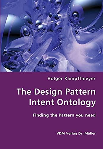 9783836411844: The Design Pattern Intent Ontology- Finding the Pattern you need