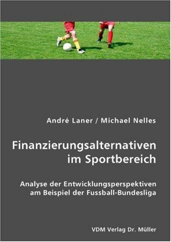 9783836413053: Finanzierungsalternativen im Sportbereich: Analyse der Entwicklungsperspektiven am Beispiel der Fussball-Bundesliga