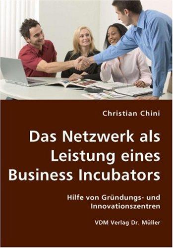 9783836414180: Das Netzwerk als Leistung eines Business Incubators: Hilfe von Gr�ndungs- und Innovationszentren