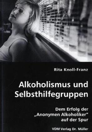 9783836417068: Alkoholismus und Selbsthilfegruppen: Dem Erfolg der ?Anonymen Alkoholiker? auf der Spur