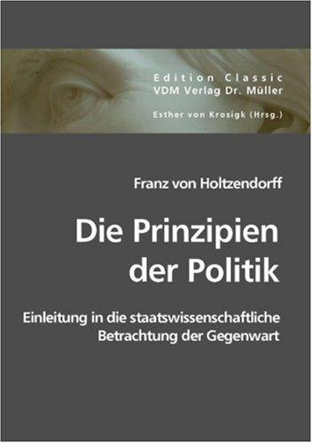 Die Prinzipien der Politik: Franz von Holtzendorff