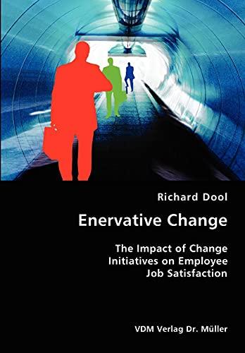 9783836418010: Enervative Change- The Impact of Change Initiatives on Employee Job Satisfaction