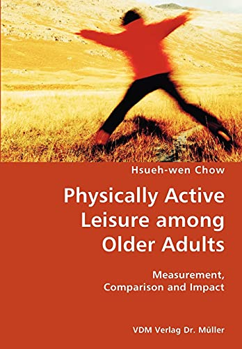 Physically Active Leisure among Older Adults- Measurement, Comparison and Impact: Hsueh-wen Chow