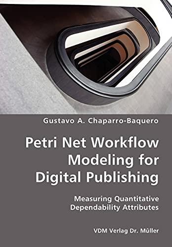 Petri Net Workflow Modeling for Digital Publishing- Measuring Quantitative Dependability Attributes...