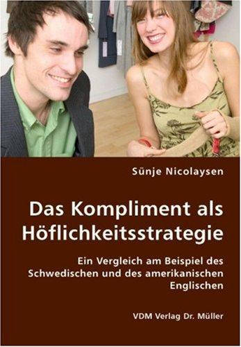9783836419475: Das Kompliment als H�flichkeitsstrategie: Ein Vergleich am Beispiel des Schwedischen und des amerikanischen Englischen