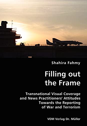 Filling Out the Frame- Transnational Visual Coverage and News Practitioners Attitudes Towards the ...