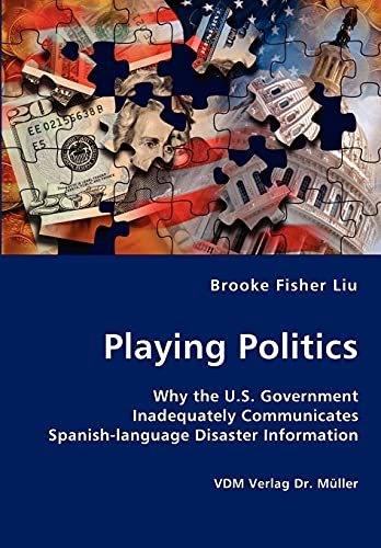 Playing Politics-Why the U.S. Government Inadequately Communicates Spanish-language Disaster ...