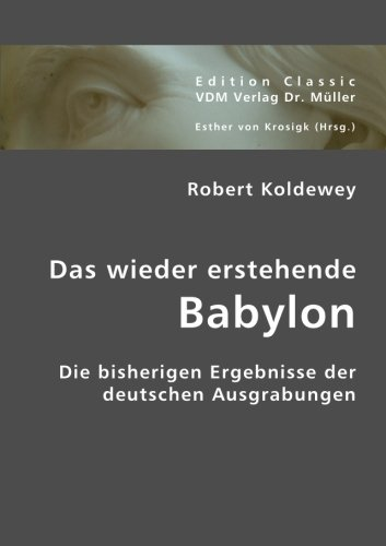 9783836422727: Das wieder erstehende Babylon: Die bisherigen Ergebnisse der deutschen Ausgrabungen