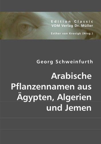 Arabische Pflanzennamen aus Ägypten, Algerien und Jemen: Georg Schweinfurth