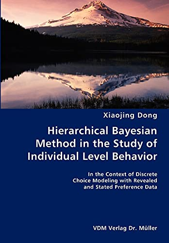 9783836423533: Hierarchical Bayesian Method in the Study of Individual Level Behavior- In the Context of Discrete Choice Modeling with Revealed and Stated Preference Data