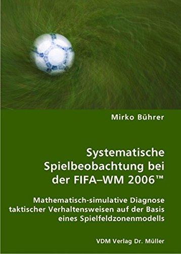 9783836423915: Systematische Spielbeobachtung bei der FIFA-WM 2006(TM): Mathematisch-simulative Diagnose taktischer Verhaltensweisen auf der Basis eines Spielfeldzonenmodells