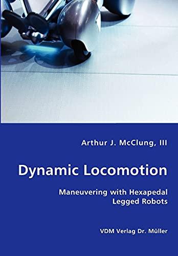 9783836424530: Dynamic Locomotion - Maneuvering with Hexapedal Legged Robots