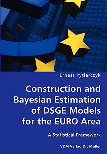 9783836424806: Construction and Bayesian Estimation of DSGE Models for the EURO Area- A Statistical Framework