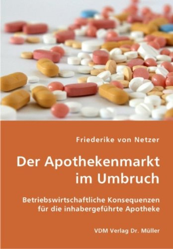 9783836425247: Der Apothekenmarkt im Umbruch: Betriebswirtschaftliche Konsequenzen für die inhabergeführte Apotheke