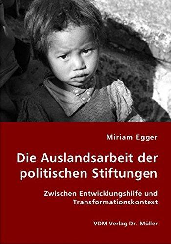 9783836425605: Die Auslandsarbeit der politischen Stiftungen: Zwischen Entwicklungshilfe und Transformationskontext