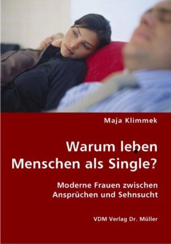 9783836427555: Warum leben Menschen als Single?: Moderne Frauen zwischen Ansprüchen und Sehnsucht