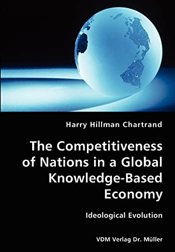 9783836428040: The Competitiveness of Nations in a Global Knowledge-Based Economy-Ideological Evolution